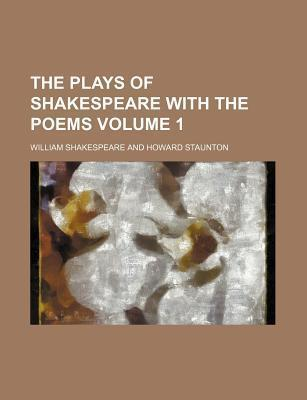 The Plays of Shakespeare with the Poems Volume 1