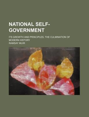 National Self-Government; Its Growth and Principles, the Culmination of Modern History
