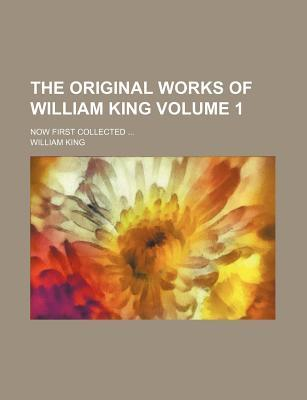 The Original Works of William King; Now First Collected Volume 1