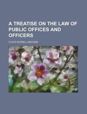 A Treatise on the Law of Public Offices and Officers