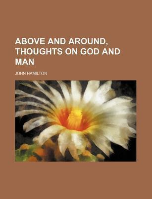 Above and Around, Thoughts on God and Man
