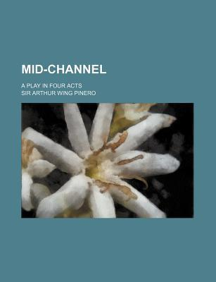 Mid-Channel; A Play in Four Acts