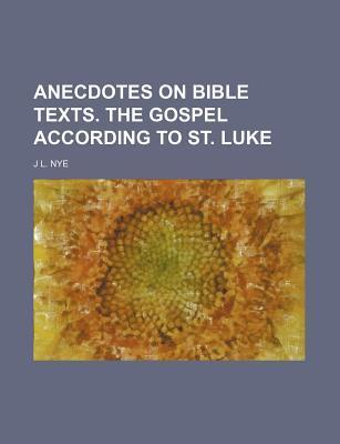 Anecdotes on Bible Texts. the Gospel According to St. Luke