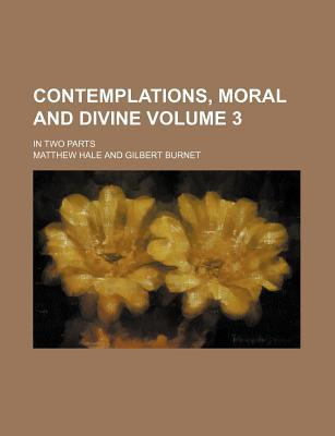 Contemplations, Moral and Divine; In Two Parts Volume 3