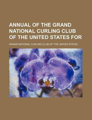 Annual of the Grand National Curling Club of the United States for