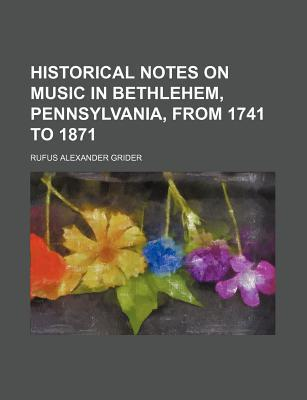 Historical Notes on Music in Bethlehem, Pennsylvania, from 1741 to 1871