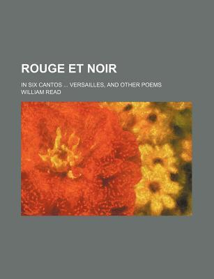 Rouge Et Noir; In Six Cantos Versailles, and Other Poems
