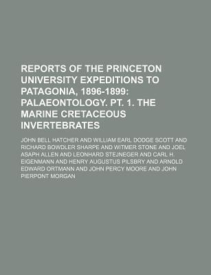 Reports of the Princeton University Expeditions to Patagonia, 1896-1899; Palaeontology. PT. 1. the Marine Cretaceous Invertebrates