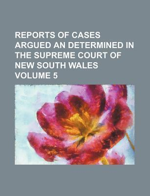 Reports of Cases Argued an Determined in the Supreme Court of New South Wales Volume 5