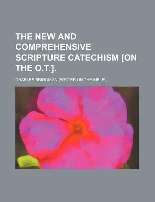 The New and Comprehensive Scripture Catechism [On the O.T.]