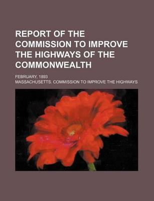 Report of the Commission to Improve the Highways of the Commonwealth; February, 1893