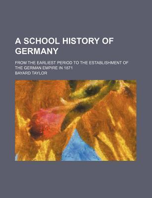 A School History of Germany; From the Earliest Period to the Establishment of the German Empire in 1871