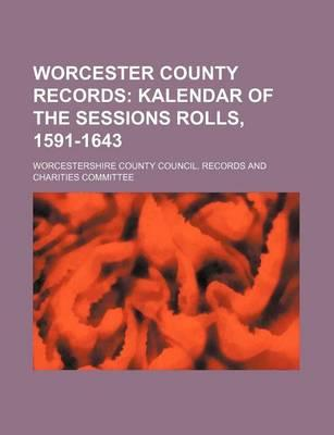 Worcester County Records; Kalendar of the Sessions Rolls, 1591-1643