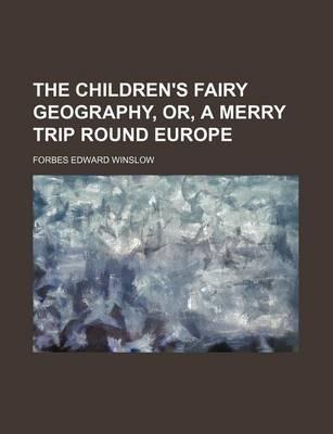 The Children's Fairy Geography, Or, a Merry Trip Round Europe