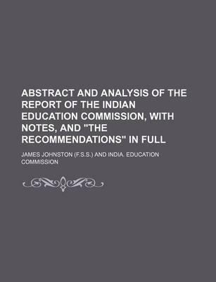"""Abstract and Analysis of the Report of the Indian Education Commission, with Notes, and """"The Recommendations"""" in Full"""