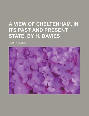 A View of Cheltenham, in Its Past and Present State. by H. Davies