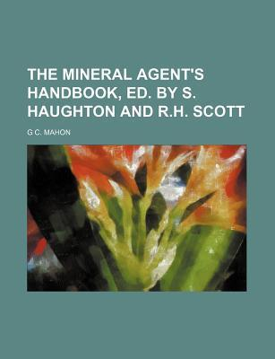 The Mineral Agent's Handbook, Ed. by S. Haughton and R.H. Scott