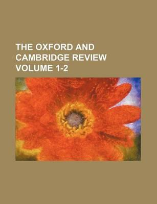 The Oxford and Cambridge Review Volume 1-2