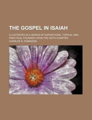 The Gospel in Isaiah; Illustrated in a Series of Expositions, Topical and Practical Founded Upon the Sixth Chapter