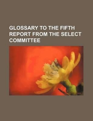 Glossary to the Fifth Report from the Select Committee