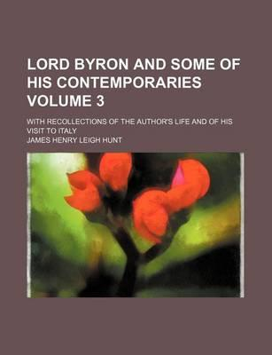 Lord Byron and Some of His Contemporaries; With Recollections of the Author's Life and of His Visit to Italy Volume 3