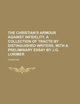 The Christian's Armour Against Infidelity, a Collection of Tracts by Distinguished Writers, with a Preliminary Essay by J.G. Lorimer