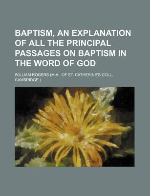 Baptism, an Explanation of All the Principal Passages on Baptism in the Word of God