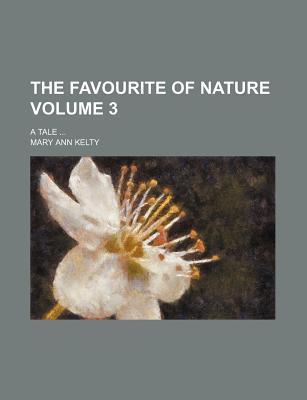 The Favourite of Nature; A Tale Volume 3