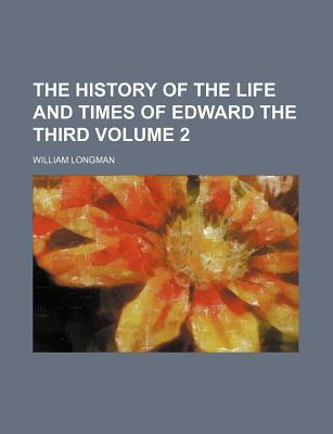 The History of the Life and Times of Edward the Third Volume 2