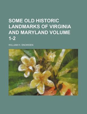 Some Old Historic Landmarks of Virginia and Maryland Volume 1-2