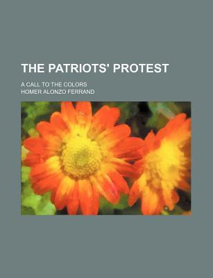 The Patriots' Protest; A Call to the Colors