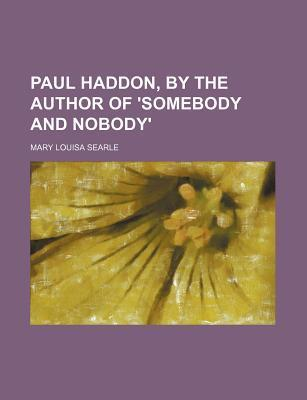 Paul Haddon, by the Author of 'Somebody and Nobody'