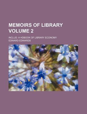 Memoirs of Library; Includ. a Hdbook of Library Economy Volume 2