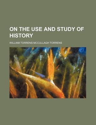 On the Use and Study of History