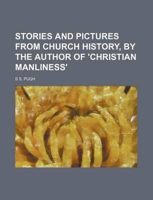 Stories and Pictures from Church History, by the Author of 'Christian Manliness'