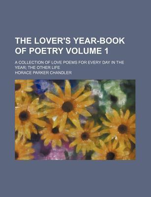 The Lover's Year-Book of Poetry; A Collection of Love Poems for Every Day in the Year the Other Life Volume 1