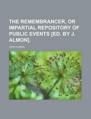 The Remembrancer, or Impartial Repository of Public Events [Ed. by J. Almon]