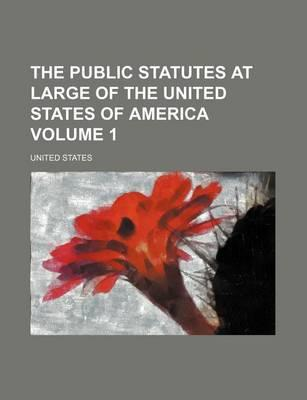 The Public Statutes at Large of the United States of America Volume 1