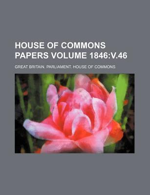 House of Commons Papers Volume 1846