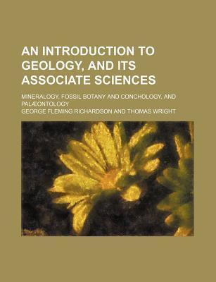 An Introduction to Geology, and Its Associate Sciences; Mineralogy, Fossil Botany and Conchology, and Palaeontology