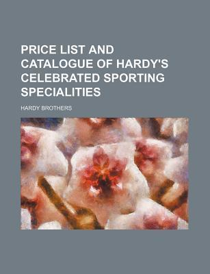 Price List and Catalogue of Hardy's Celebrated Sporting Specialities