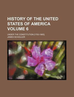 History of the United States of America; Under the Constitution [1783-1865]. Volume 6