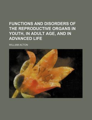 Functions and Disorders of the Reproductive Organs in Youth, in Adult Age, and in Advanced Life