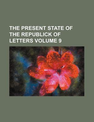 The Present State of the Republick of Letters Volume 9