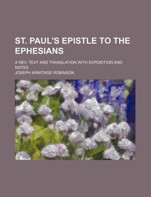 St. Paul's Epistle to the Ephesians; A REV. Text and Translation with Exposition and Notes