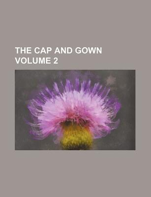 The Cap and Gown Volume 2