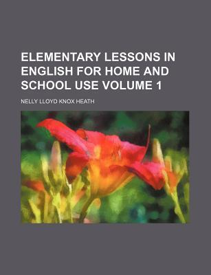 Elementary Lessons in English for Home and School Use Volume 1