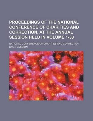 Proceedings of the National Conference of Charities and Correction, at the Annual Session Held in Volume 1-33