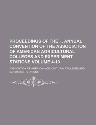 Proceedings of the Annual Convention of the Association of American Agricultural Colleges and Experiment Stations Volume 4-10