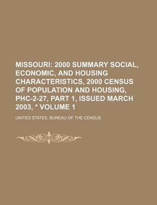 Missouri; 2000 Summary Social, Economic, and Housing Characteristics, 2000 Census of Population and Housing, Phc-2-27, Part 1, Issued March 2003, * Volume 1